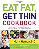 : The Eat Fat, Get Thin Cookbook: More Than 175 Delicious Recipes for Sustained Weight Loss and Vibrant Health
