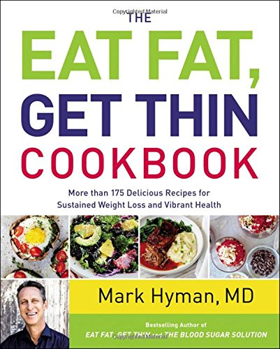 The Eat Fat, Get Thin Cookbook: More Than 175 Delicious Recipes for Sustained Weight Loss and Vibrant Health (Best International Public Health Programs)