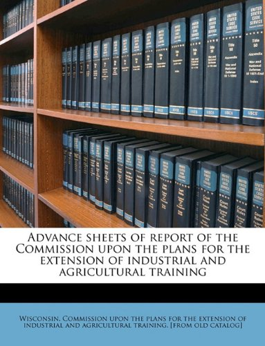 Download Advance sheets of report of the Commission upon the plans for the extension of industrial and agricultural training PDF