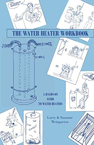 The Water Heater Workbook: A Hands-On Guide to Water Heaters