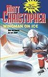Wingman On Ice (Matt Christopher Sports Classics)