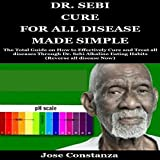 Dr. Sebi Cure for All Disease Made Simple: The