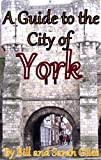 The City of York; England; A First Steps website friendly guide to York, England; (First Steps Guides by Bill and Sarah Giles Book 5)