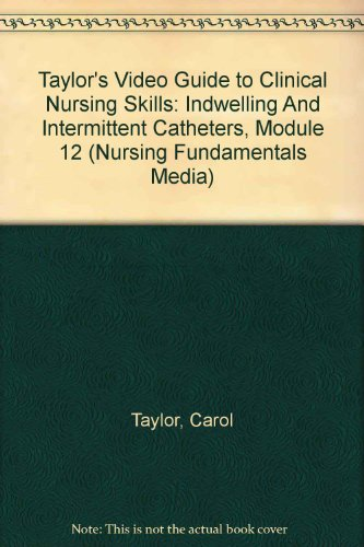 Taylor's Video Guide to Clinical Nursing Skills: Indwelling And Intermittent Catheters, Module (12 Catheters)