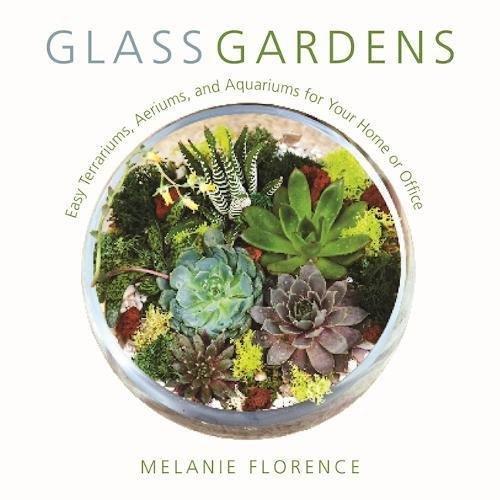 Book Cover: Glass Gardens: Easy Terrariums, Aeriums, and Aquariums for Your Home or Office