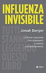 Influenza invisibile: Le forze nascoste che plasmano il nostro comportamento (Italian Edition)