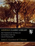 img - for An Itinerary of the English Cathedrals for the Use of Travellers book / textbook / text book
