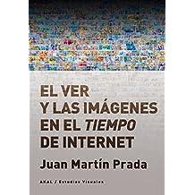 El ver y las imágenes en el tiempo de Internet (Estudios visuales) (Spanish