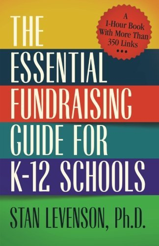 The Essential Fundraising Guide for K-12 Schools: A 1-Hour Book With More Than 350 Links by Stan Levenson Ph.D. (2014-10-09)
