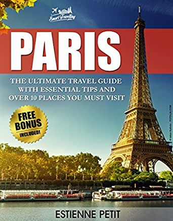 paris the ultimate travel guide with essential tips and over 10 places you must visit france. Black Bedroom Furniture Sets. Home Design Ideas