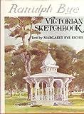 Victorian Sketchbook, Ranulph Bye and Margaret B. Richie, 0910702047