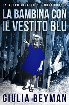 La bambina con il vestito blu (Nora Cooper ) (Italian Edition) by [Beyman, Giulia]