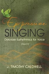 Expressive Singing: Dalcroze Eurhythmics for Voice