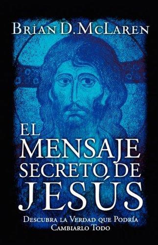 El mensaje secreto de Jes?os: Descubra la verdad que podr?-a cambiarlo todo (Spanish Edition) by Brian D. McLaren (2006-11-12)