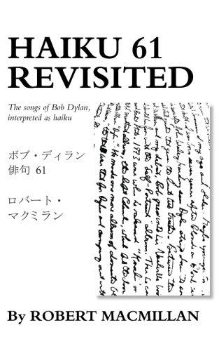 Read Online Haiku 61 Revisited: The songs of Bob Dylan, interpreted as haiku ebook