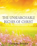 The Unsearchable Riches of Christ, Thomas Brooks, 161203876X