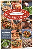 La cuisine de la minceur durable : Avec 90 recettes savoureuses et bonnes pour la santé