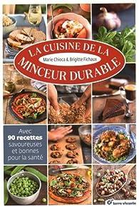 La cuisine de la minceur durable : Avec 90 recettes savoureuses et bonnes pour la santé par Brigitte Fichaux