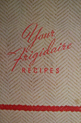 - Your Frigidaire Recipes [ 1936 ] Frigidaire Division, General Motors Corporation, Dayton, Ohio