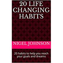 20 life changing habits: 20 habits to help you reach your goals and dreams