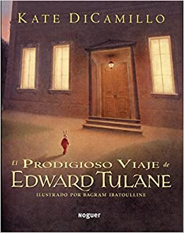 El Prodigioso Viaje de Edward Tulane (Spanish Edition): Kate Dicamillo, Noguer, Bagram Ibatolline: 9788427901636: Amazon.com: Books