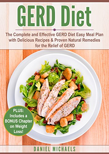 GERD Diet: The Complete and Effective GERD Diet Easy Meal Plan with Delicious Recipes & Proven Natural Remedies for the Relief of GERD (GERD Cure, GERD Cookbook, Acid Reflux, Heartburn)