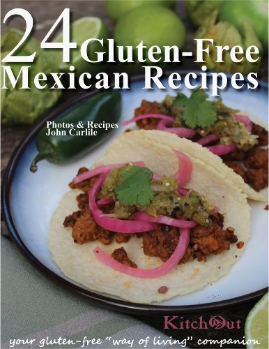 24 Gluten-Free Mexican Recipes: from KitchOut.com (24 Gluten-Free Recipes Book 1) by John Carlile