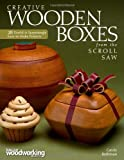 Creative Wooden Boxes from the Scroll Saw: 28 Useful & Surprisingly Easy-to-Make Projects