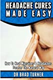 Headache Cures Made Easy, Brad Turner, 1499568649