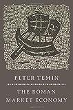 The Roman Market Economy (The Princeton Economic History of the Western World)