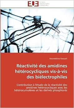 Réactivité des amidines hétérocycliques vis-à-vis des biélectrophiles: Contribution à l'étude de la réactivité des amidines hétérocycliques avec les ... et les dérivés phosphorés (Omn.Univ.Europ.)