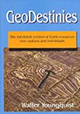 Geodestinies: The Inevitable Control of Earth Resources over Nations and Individuals by Walter Youngquist (1997-06-03)