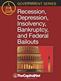 img - for Recession, Depression, Insolvency, Bankruptcy, and Federal Bailouts (Government Series) book / textbook / text book