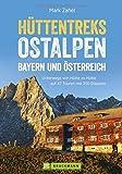 Hüttentreks Ostalpen: 50 Mehrtagestouren von Hütte zu Hütte. Hüttenwandern in den Ostalpen für Wochenendtouren und längere Wanderurlaube - ein ... alle Alpinwanderer. (Erlebnis Bergsteigen)