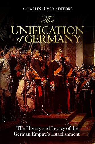 The Unification of Germany: The History and Legacy of the German Empire's Establishment (Waterloo Outlet)