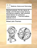 Medical Extracts on the Nature of Health, and the Laws of the Nervous and Fibrous Systems with Practical Observations, Robert John Thornton, 1170684882