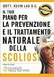 Il tuo piano per la prevenzione e il trattamento naturale della scoliosi: La salute nelle tue mani