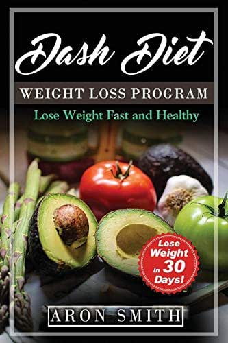 Dash Diet: The Ultimate Weight Loss Program, in order to control weight and lower blood pressure A helpful guide to deal with several needs, including ... weight loss (Lose Weight Fast And Healthy)