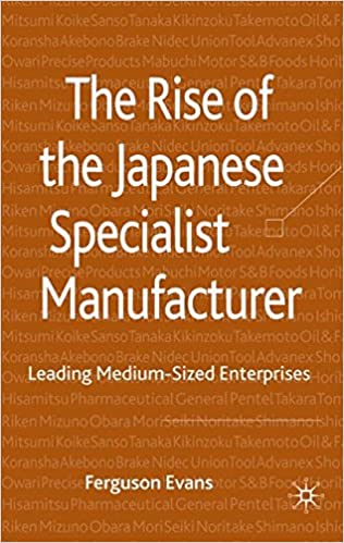 The Rise of the Japanese Specialist Manufacturer: Leading Medium ...