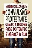 Convulsão protestante: Quando a teologia foge do templo e abraça a rua (Portuguese Edition)