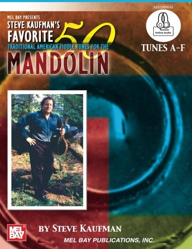 Steve Kaufman's Favorite 50 Mandolin Traditional American Fiddle Tunes for the M: Tunes - American Publications Fiddle Traditional