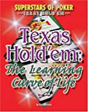 Texas Hold'em: The Learning Curve of Life (Superstars of Poker: Texas Hold'em)
