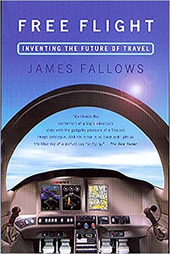 Free Flight Inventing The Future Of Travel James Fallows 9781586481407 Amazon Com Books