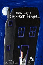 There Was a Crooked House... (An Anthology of Crooked Stories)