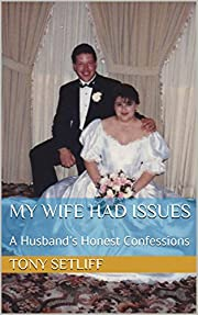 My Wife Had Issues: A Husband's Honest Confessions