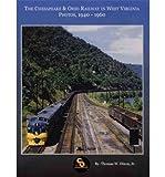 The Chesapeake & Ohio Railway in West Virginia: Photos, 1940-1960 (Paperback) - Common