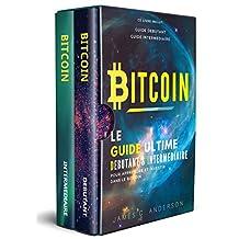 Bitcoin: Le Guide Ultime Débutant et Intermédiaire pour Apprendre et Investir dans le Bitcoin (French Edition)