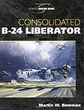 Consolidated B-24 Liberator, Martin W. Bowman, 1861267096