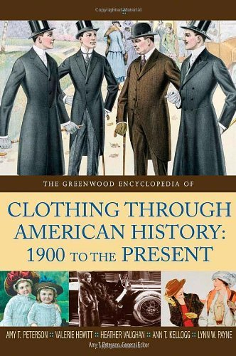 The Greenwood Encyclopedia of Clothing through American History, 1900 to the Present [2 volumes] 1st edition by Blanco F., José, Hewitt, Valerie, Leff, Scott, Payne, Lynn, (2008) Hardcover