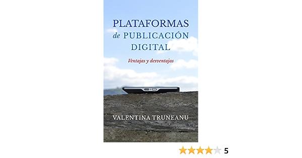 Plataformas de publicación digital: Ventajas y desventajas eBook: Truneanu, Valentina: Amazon.es: Tienda Kindle